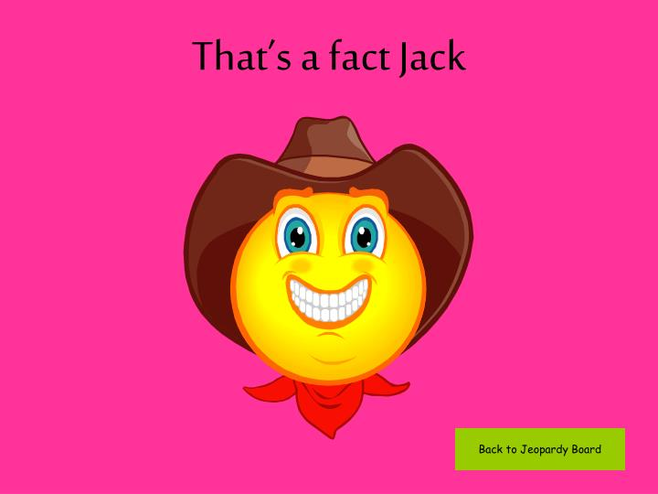 That s a fact jack