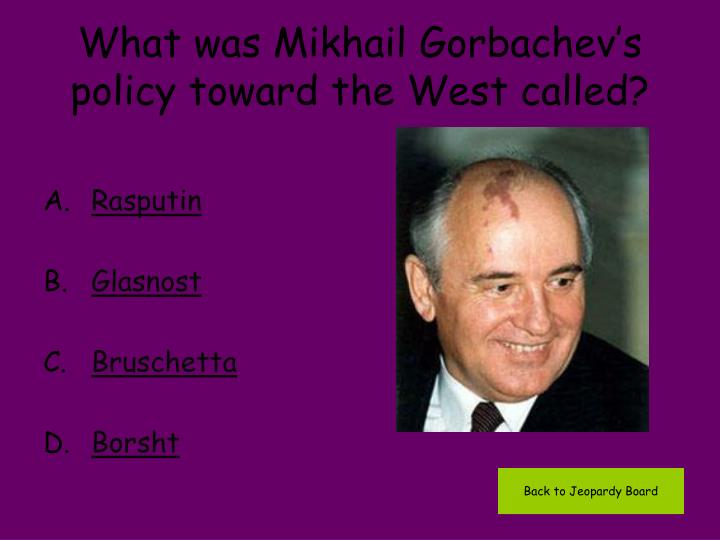 What was Mikhail Gorbachev's policy toward the West called?