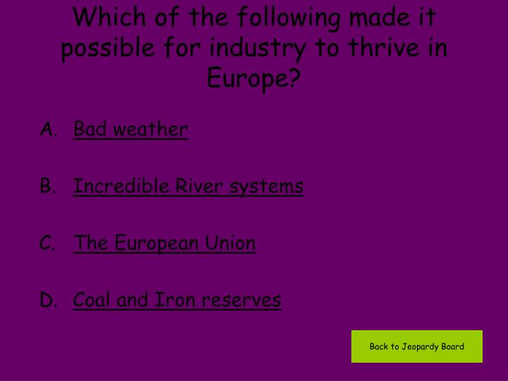 Which of the following made it possible for industry to thrive in Europe?