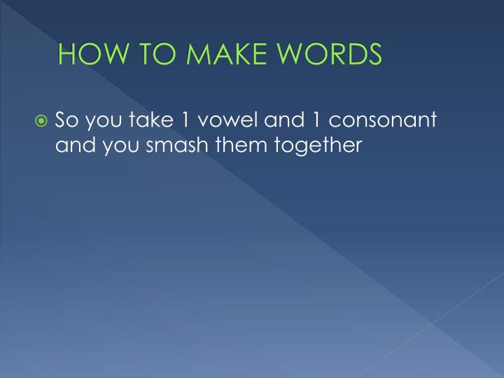 HOW TO MAKE WORDS
