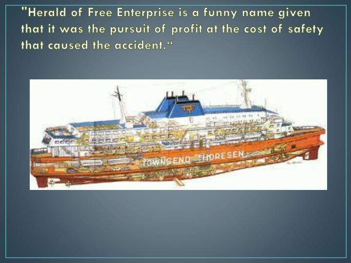 """""""Herald of Free Enterprise is a funny name given that it was the pursuit of profit at the cost of safety that caused the accident"""