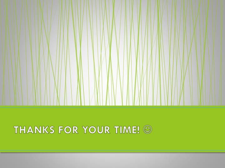 THANKS FOR YOUR TIME!