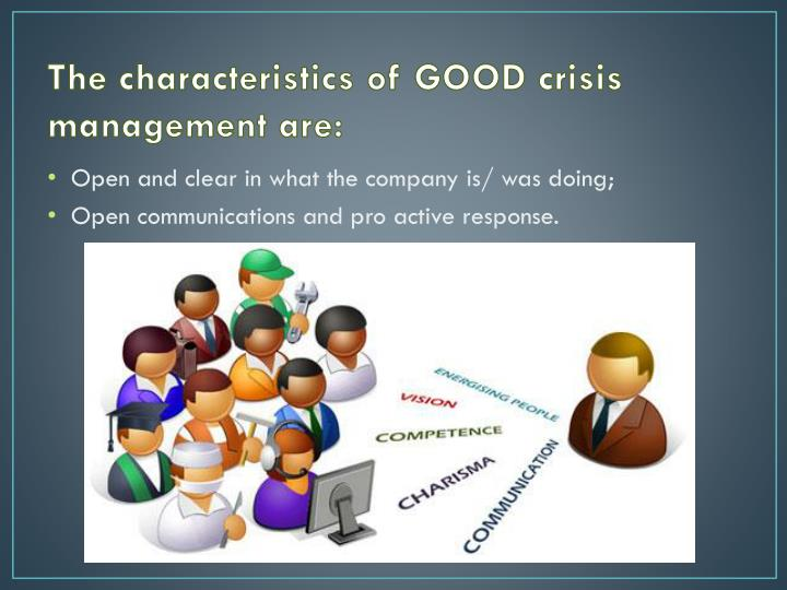 The characteristics of good crisis management are