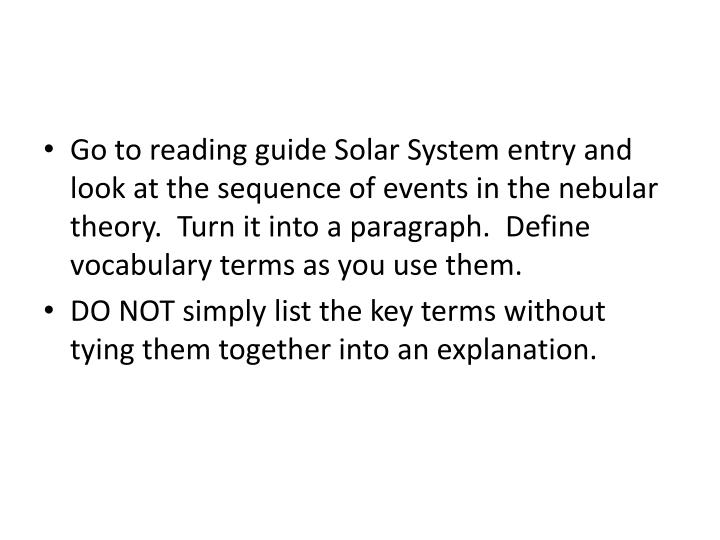Go to reading guide Solar System entry and look at the sequence of events in the nebular theory.  Tu...