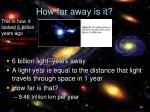 how far away is it