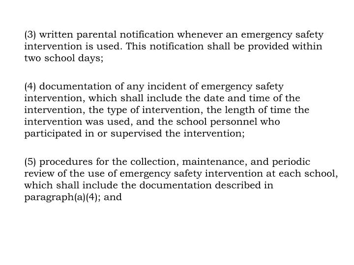 (3) written parental notification whenever an emergency safety intervention is used. This notification shall be provided within two school days;