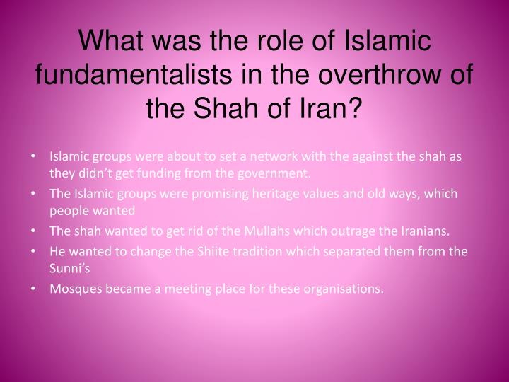 What was the role of Islamic fundamentalists in the overthrow of the Shah of Iran?