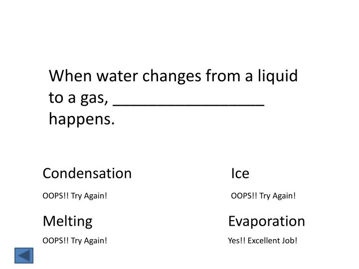 When water changes from a liquid to a gas, _________________ happens.