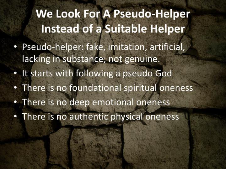 We Look For A Pseudo-Helper