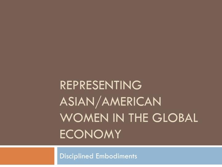 Representing asian american women in the global economy