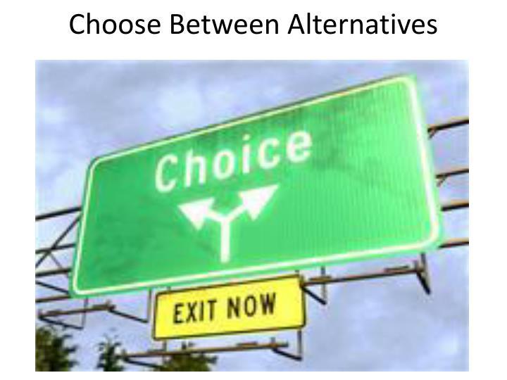 Choose Between Alternatives