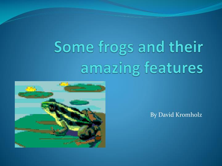 some frogs and their amazing features n.