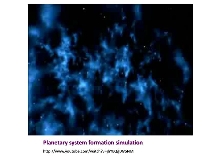 Planetary system formation simulation
