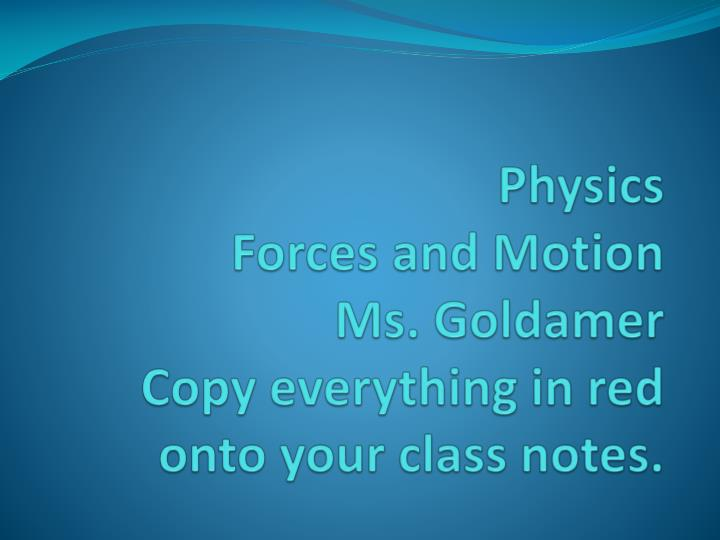 Physics forces and motion ms goldamer copy everything in red onto your class notes
