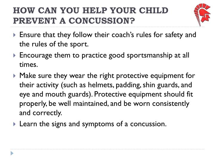 HOW CAN YOU HELP YOUR CHILD PREVENT A CONCUSSION?