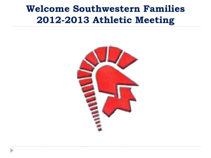 Welcome southwestern families 2012 2013 athletic meeting