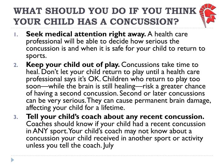 WHAT SHOULD YOU DO IF YOU THINK YOUR CHILD HAS A CONCUSSION?