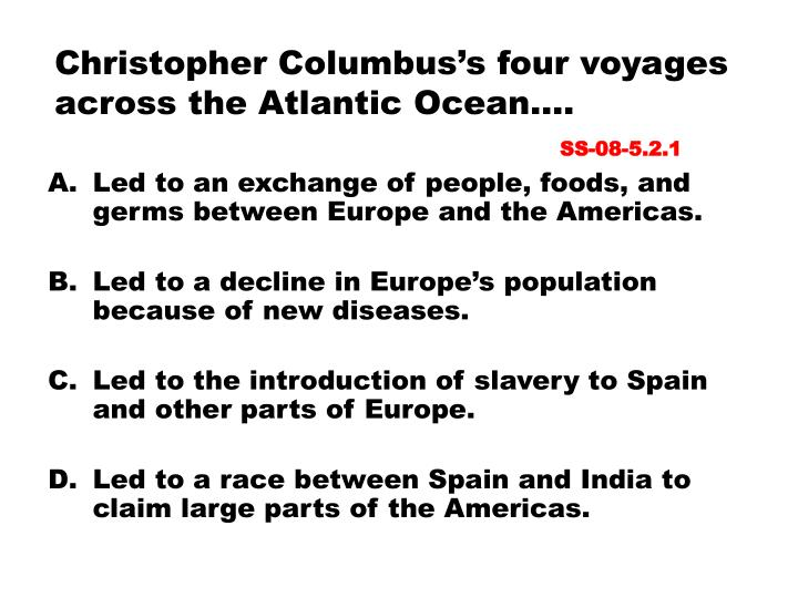 Christopher Columbus's four voyages across the Atlantic Ocean….