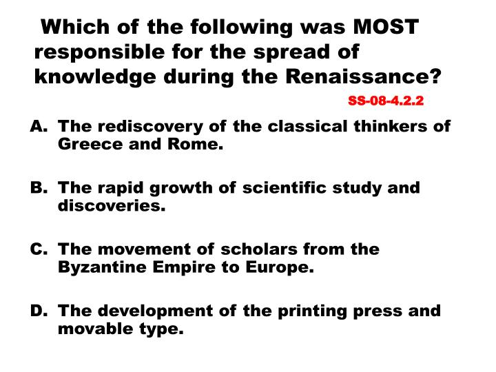 Which of the following was MOST responsible for the spread of knowledge during the Renaissance?
