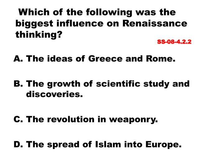 Which of the following was the biggest influence on Renaissance thinking?