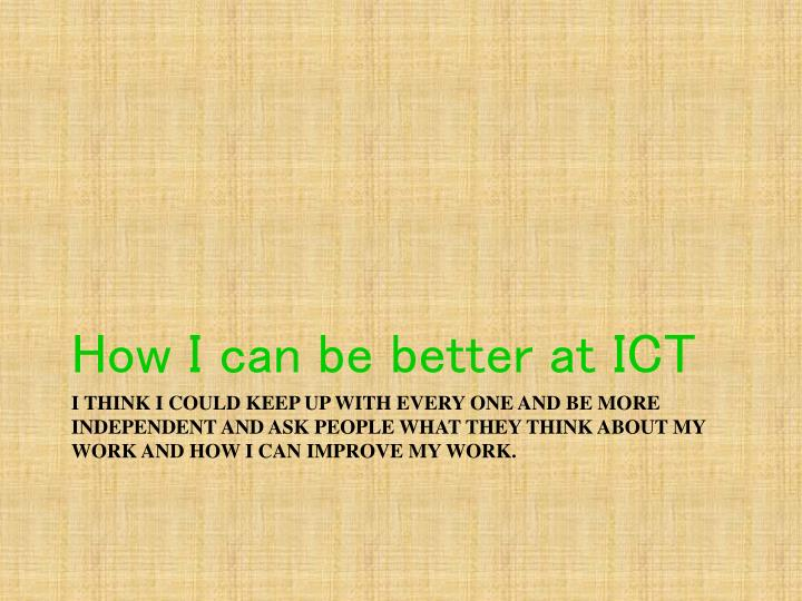 How I can be better at ICT