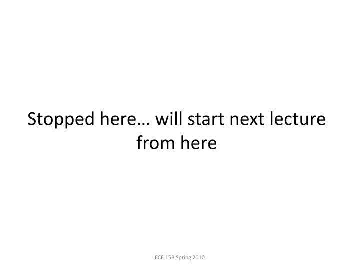 Stopped here… will start next lecture from here