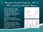 raman scattering by hi in pne and symbiotic stars