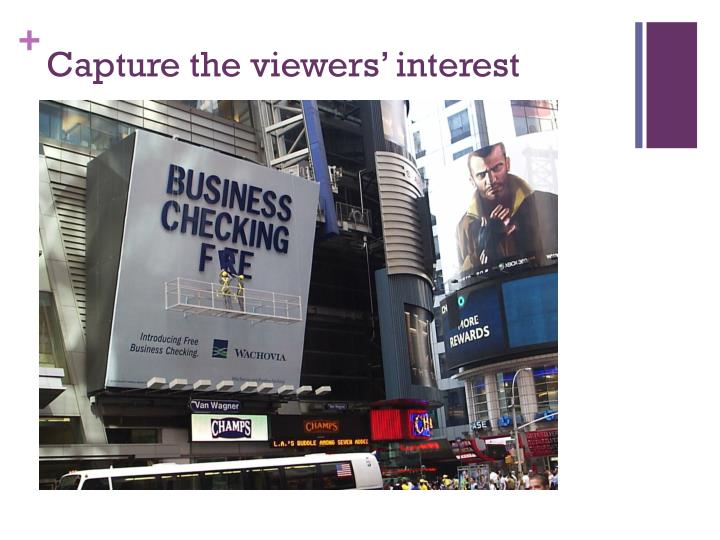 Capture the viewers' interest