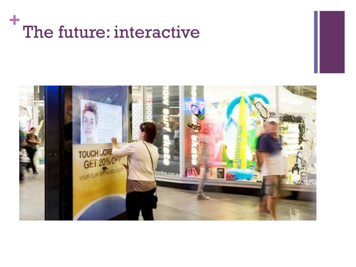 The future: interactive