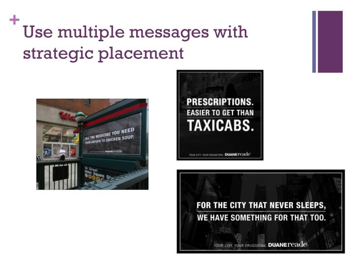 Use multiple messages with strategic placement