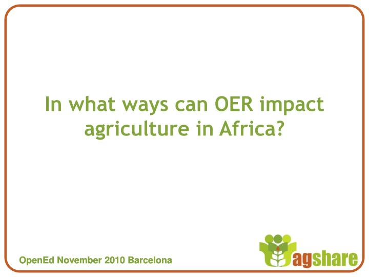 In what ways can oer impact agriculture in africa