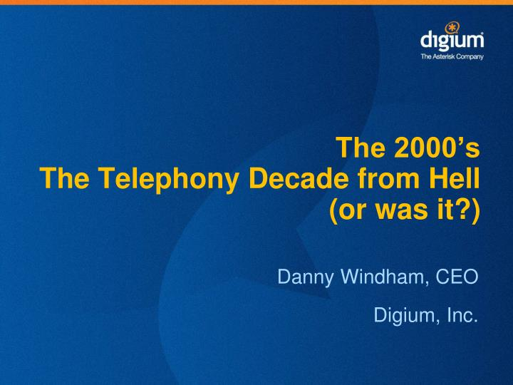 The 2000 s the telephony decade from hell or was it