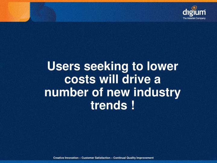 Users seeking to lower costs will drive a number of new industry trends !