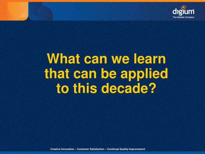 What can we learn that can be applied to this decade?