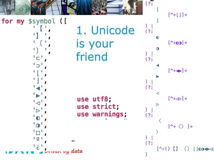 1. Unicode is your friend