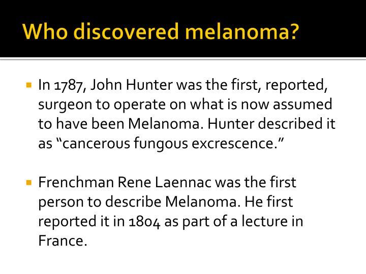 Who discovered melanoma?