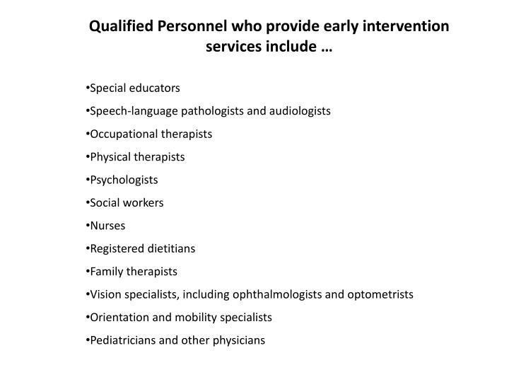 Qualified Personnel who provide early intervention services include …