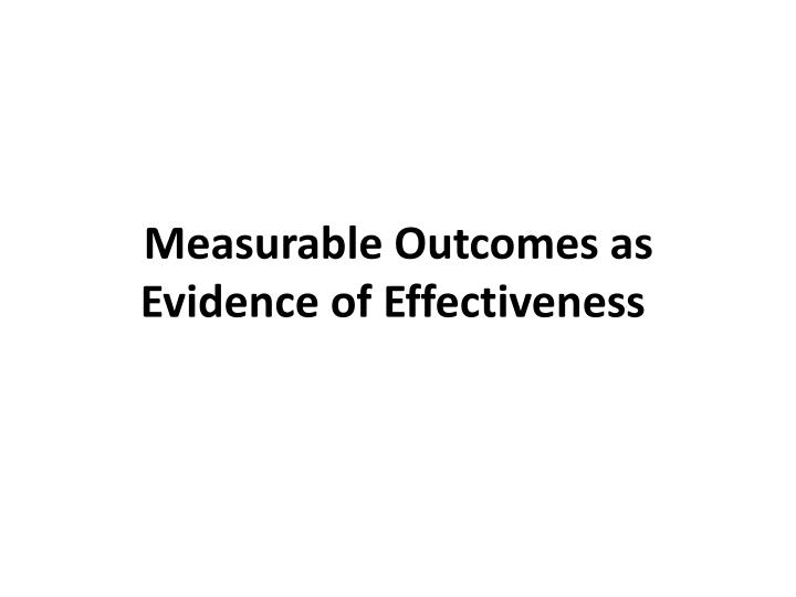 Measurable Outcomes as Evidence of Effectiveness
