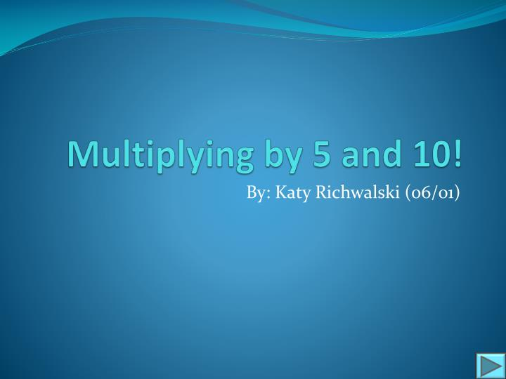 Multiplying by 5 and 10
