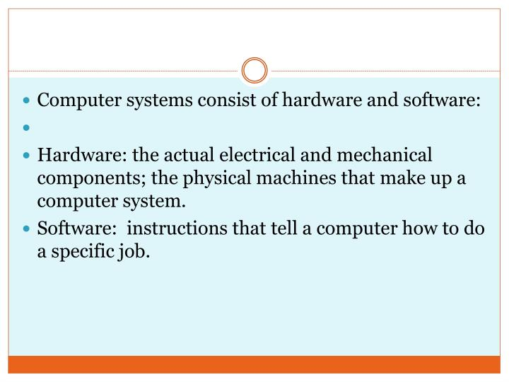 Computer systems consist of hardware and software: