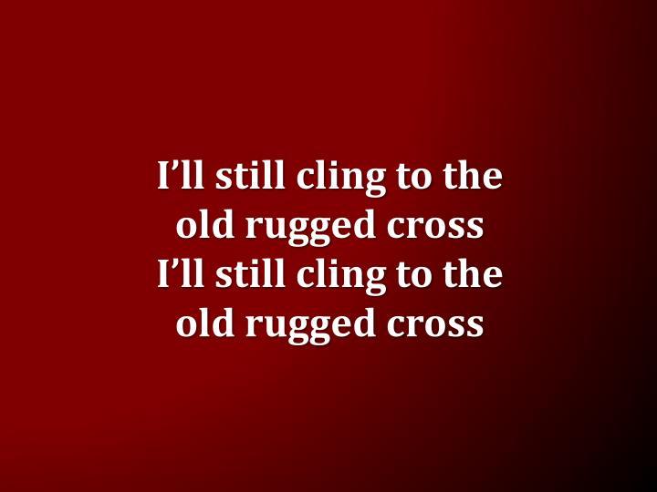 I'll still cling to the