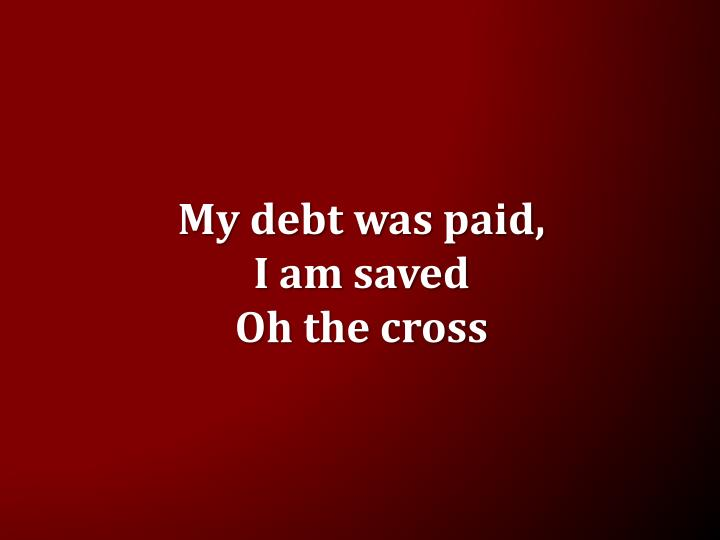 My debt was paid,