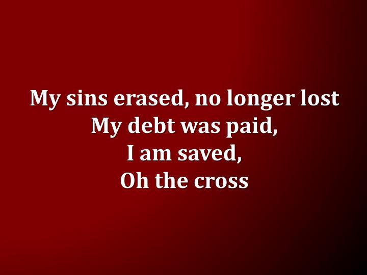 My sins erased, no longer lost