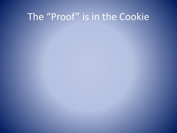 """The """"Proof"""" is in the Cookie"""