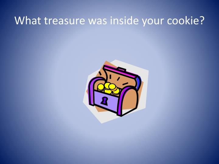 What treasure was inside your cookie?