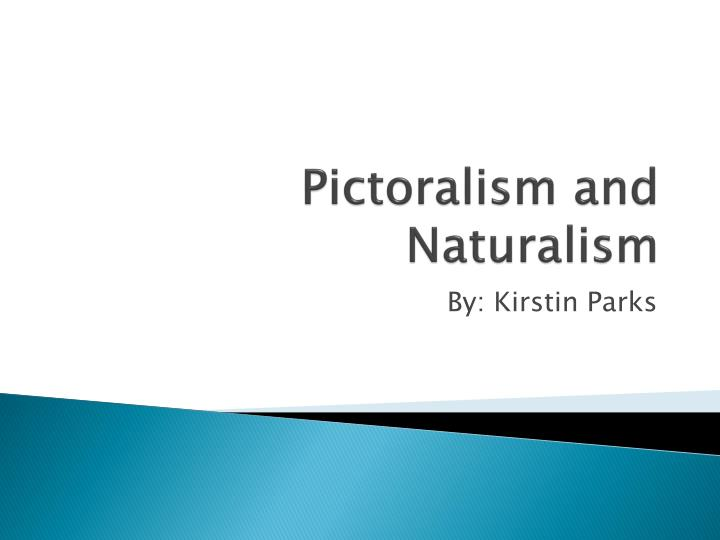 pictoralism and naturalism n.