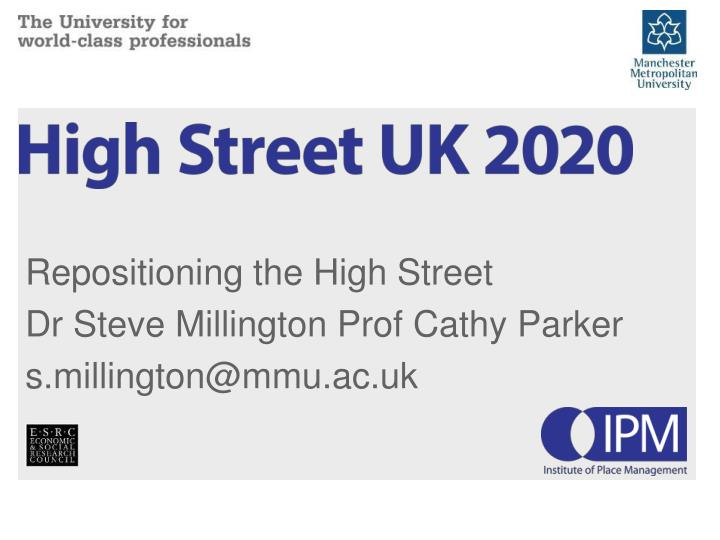 repositioning the high street dr steve millington prof cathy parker s millington@mmu ac uk n.