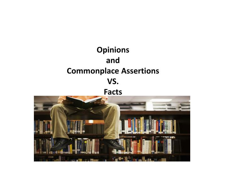 opinions and commonplace assertions vs facts n.