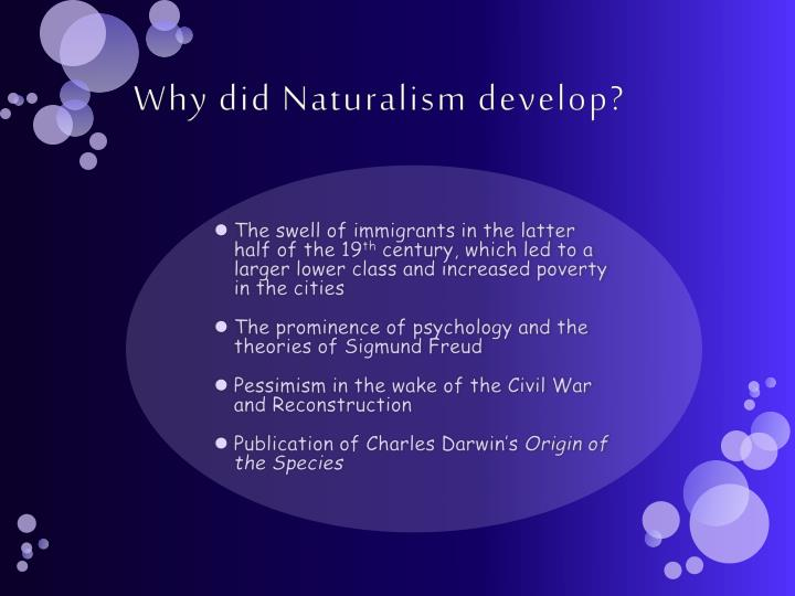 Why did Naturalism develop?