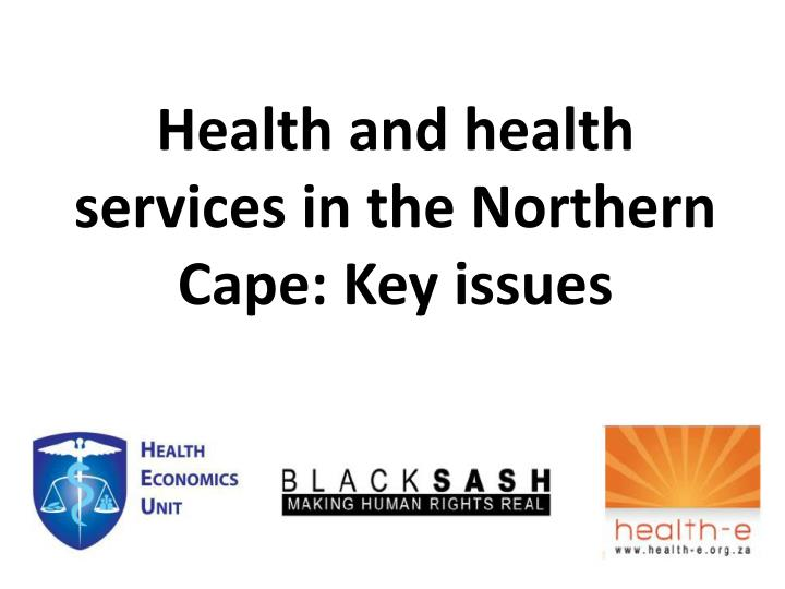 health and health services in the northern cape key issues n.